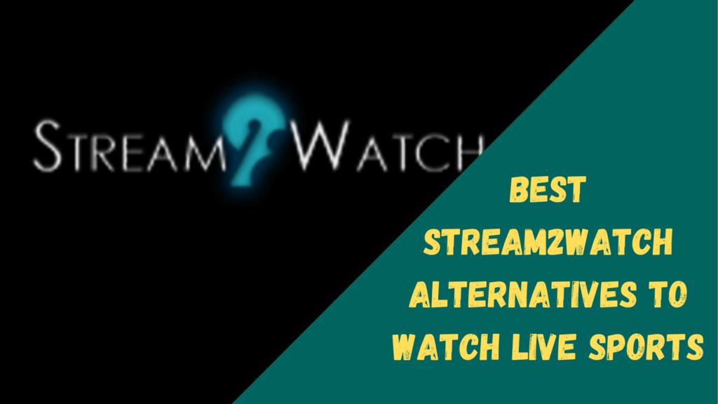 Best Stream2watch Alternatives to Watch Live Sports