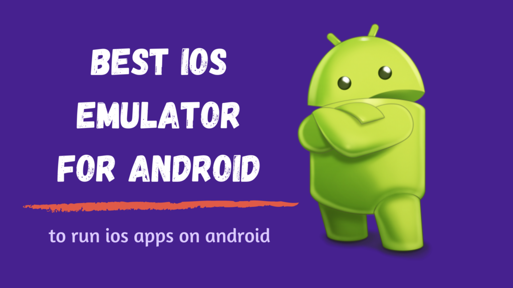 Top 8 Best iOS Emulator For Android